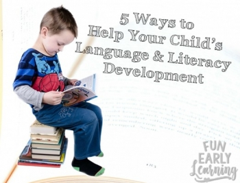5 Ways to Help Your Child's Language and Literacy Development. Fun hands-on activities and resources for preschool, kindergarten and early childhood. #languagedevelopment #literacy